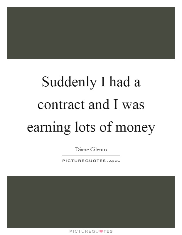 Suddenly I had a contract and I was earning lots of money Picture Quote #1