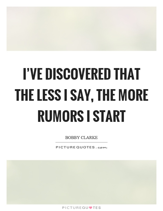I've discovered that the less I say, the more rumors I start Picture Quote #1