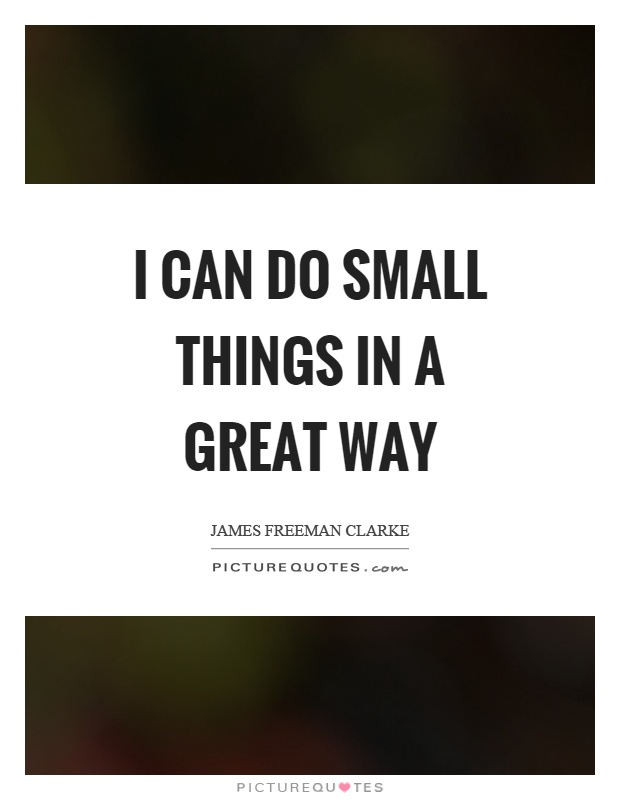 I can do small things in a great way Picture Quote #1