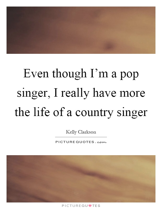 Even Though I M A Pop Singer I Really Have More The Life Of A