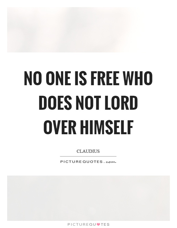 No one is free who does not lord over himself Picture Quote #1