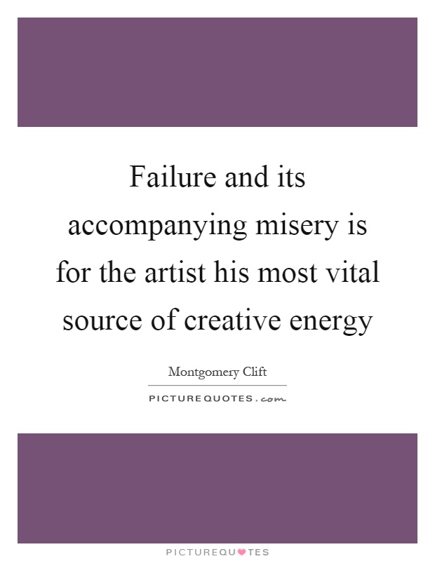 Failure and its accompanying misery is for the artist his most vital source of creative energy Picture Quote #1
