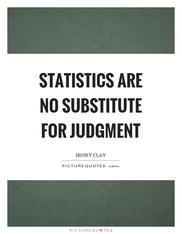 Statistics are no substitute for judgment Picture Quote #1
