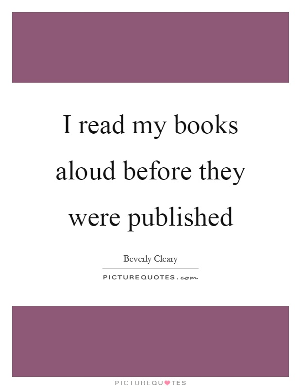 I read my books aloud before they were published Picture Quote #1