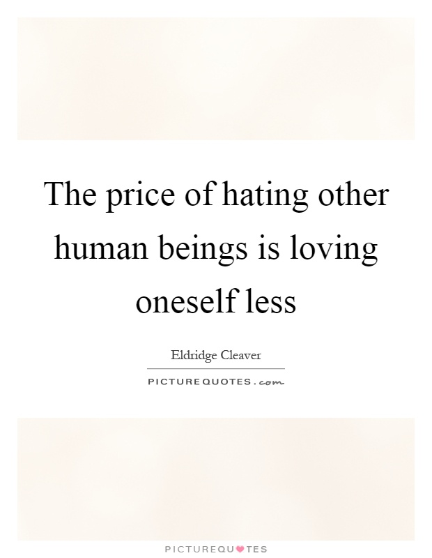 The price of hating other human beings is loving oneself less Picture Quote #1
