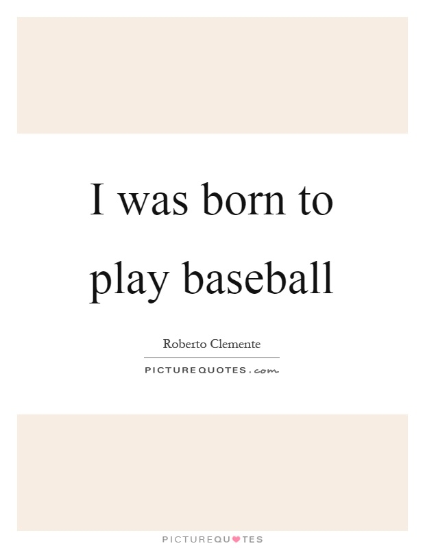 I was born to play baseball Picture Quote #1