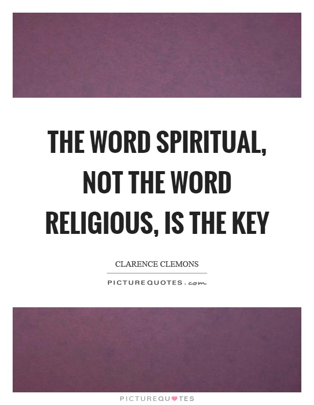 The word spiritual, not the word religious, is the key Picture Quote #1
