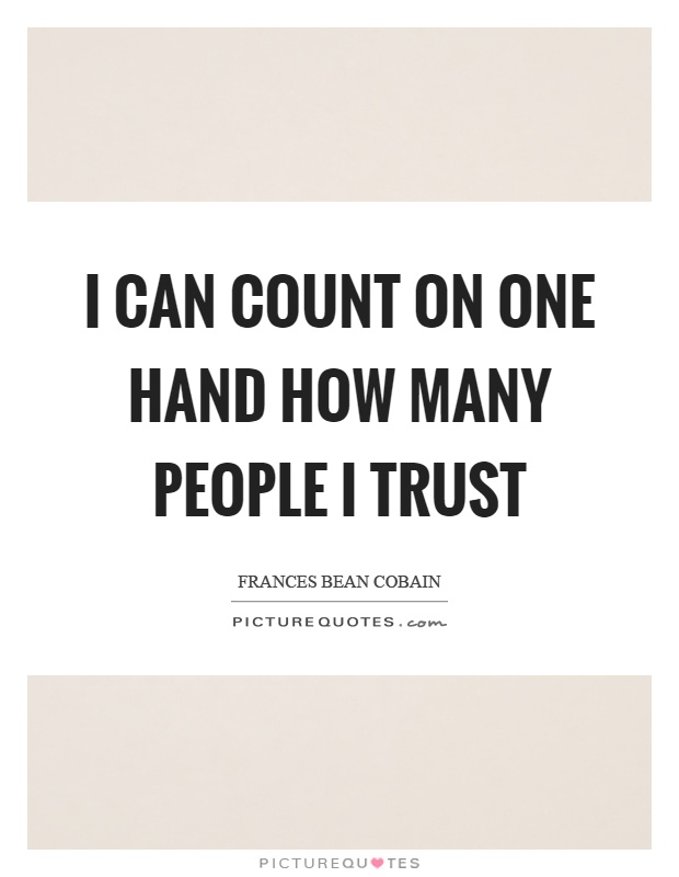 I can count on one hand how many people I trust Picture Quote #1
