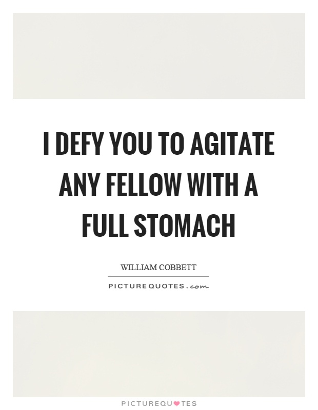I defy you to agitate any fellow with a full stomach Picture Quote #1