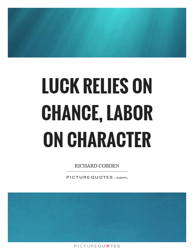 Luck relies on chance, labor on character Picture Quote #1