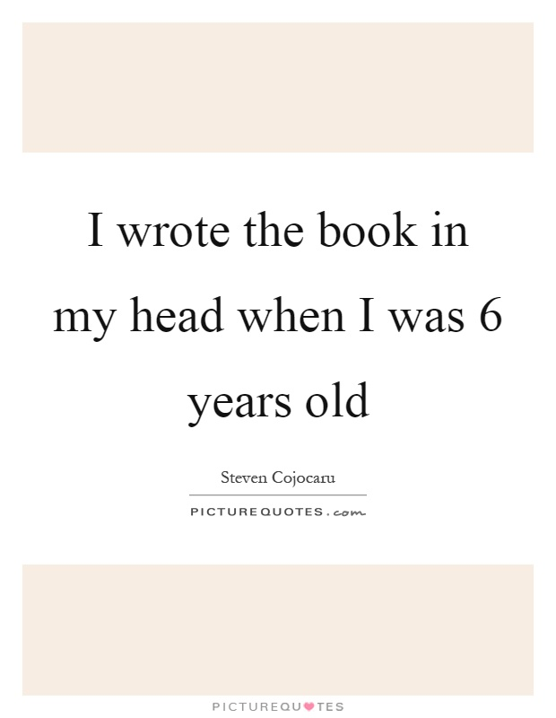 I wrote the book in my head when I was 6 years old Picture Quote #1