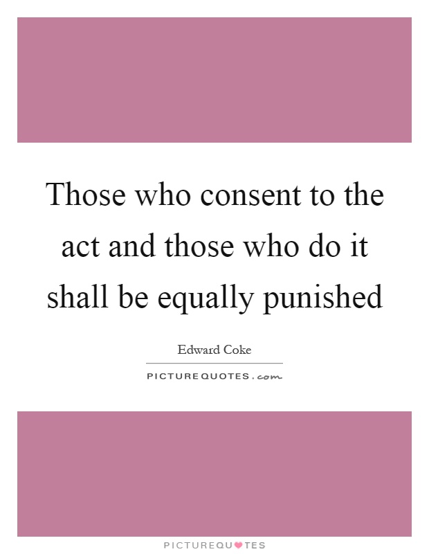 Those who consent to the act and those who do it shall be equally punished Picture Quote #1