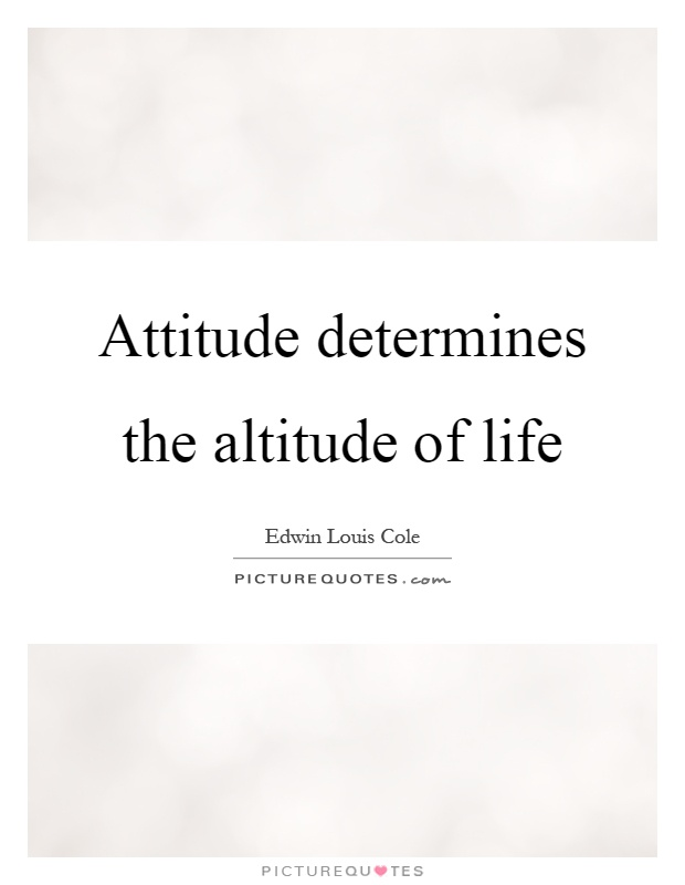 attitude and not your aptitude decides your altitude essay It's your attitude not your aptitude that determines your altitude  in  business, when it comes to choosing the right individual for a.