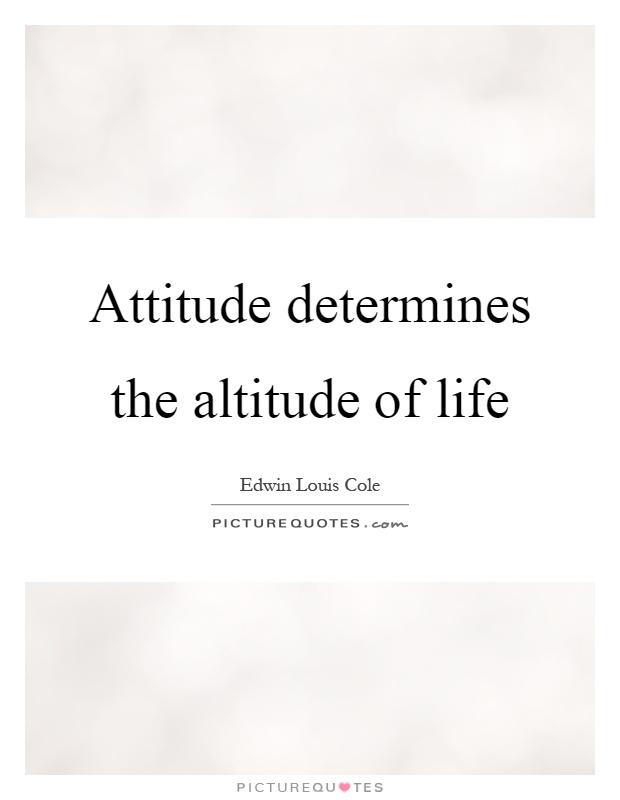 Attitude determines the altitude of life Picture Quote #1