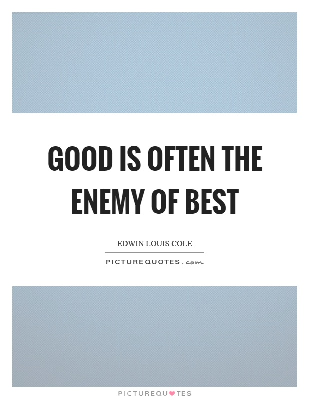 Good is often the enemy of best Picture Quote #1