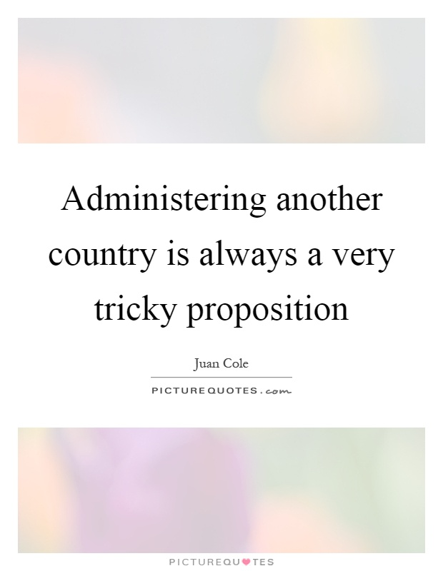 Administering another country is always a very tricky proposition Picture Quote #1