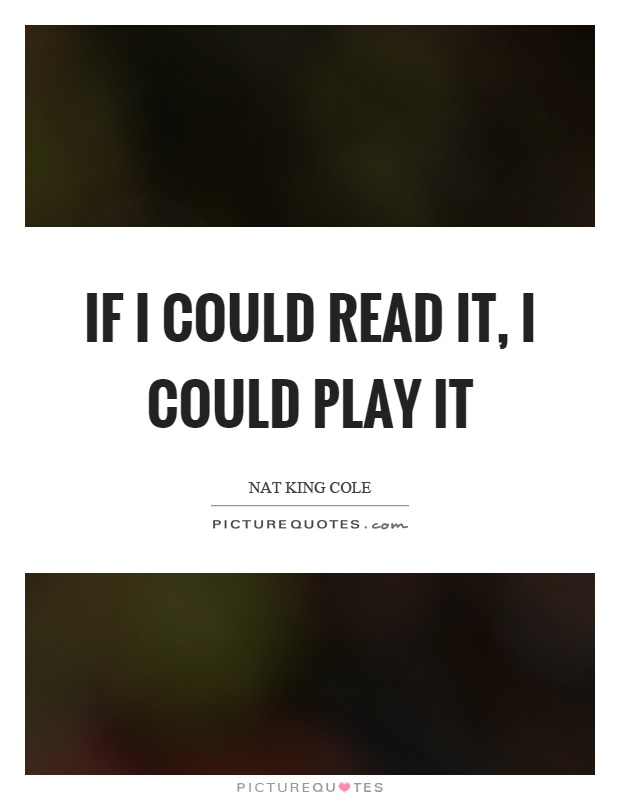 If I could read it, I could play it Picture Quote #1