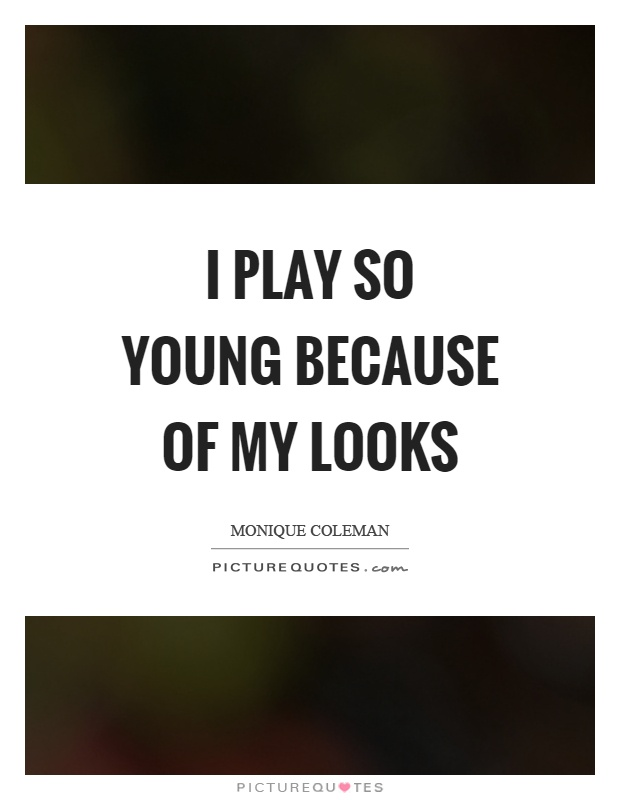 I play so young because of my looks Picture Quote #1