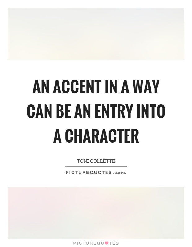 An accent in a way can be an entry into a character Picture Quote #1