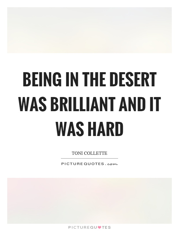 Being in the desert was brilliant and it was hard Picture Quote #1