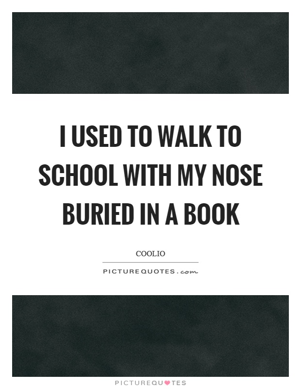 I used to walk to school with my nose buried in a book Picture Quote #1
