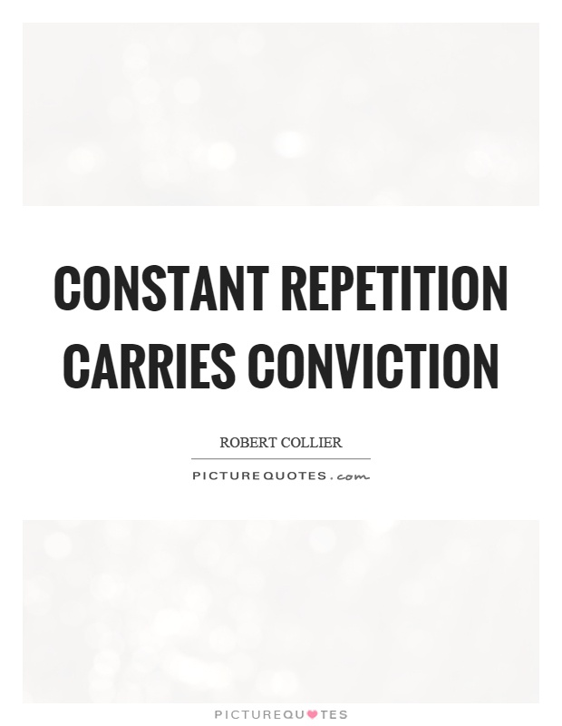 Constant repetition carries conviction Picture Quote #1