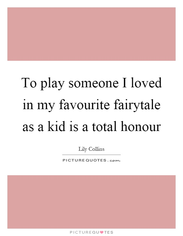 To play someone I loved in my favourite fairytale as a kid is a total honour Picture Quote #1