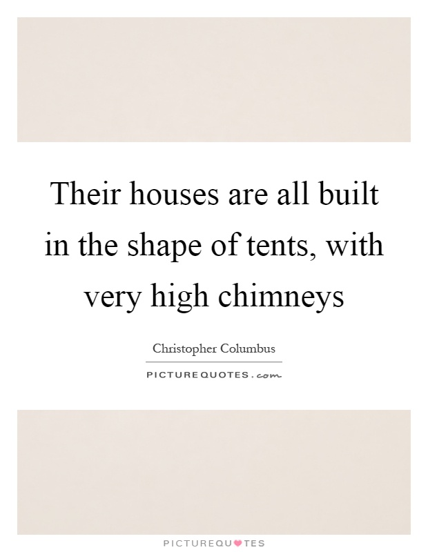 Their houses are all built in the shape of tents, with very high chimneys Picture Quote #1