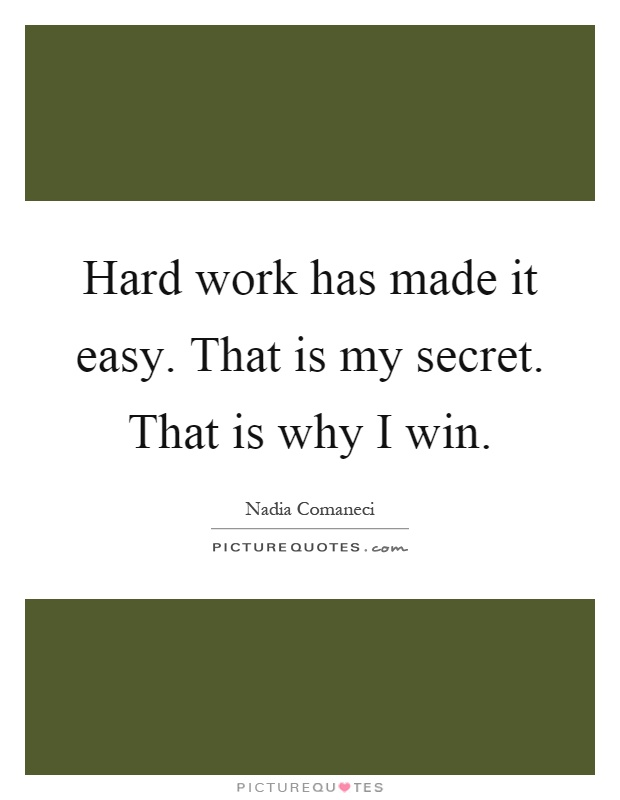 Hard work has made it easy. That is my secret. That is why I win Picture Quote #1