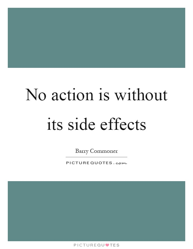 No action is without its side effects Picture Quote #1