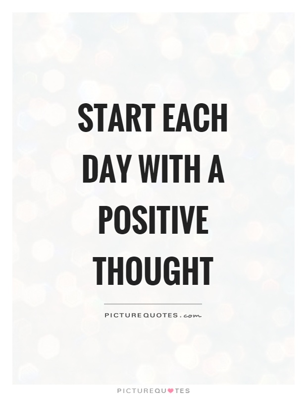 Start each day with a positive thought Picture Quote #1