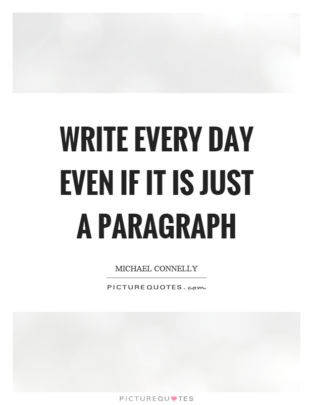 Write every day even if it is just a paragraph Picture Quote #1