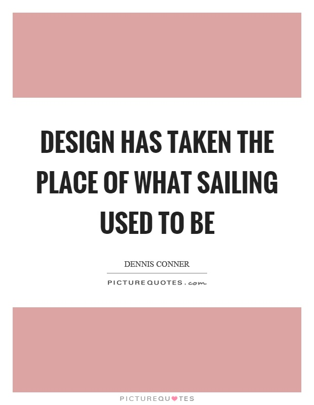 Design has taken the place of what sailing used to be Picture Quote #1