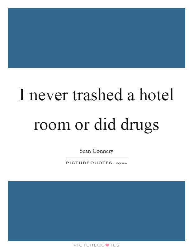 I never trashed a hotel room or did drugs Picture Quote #1