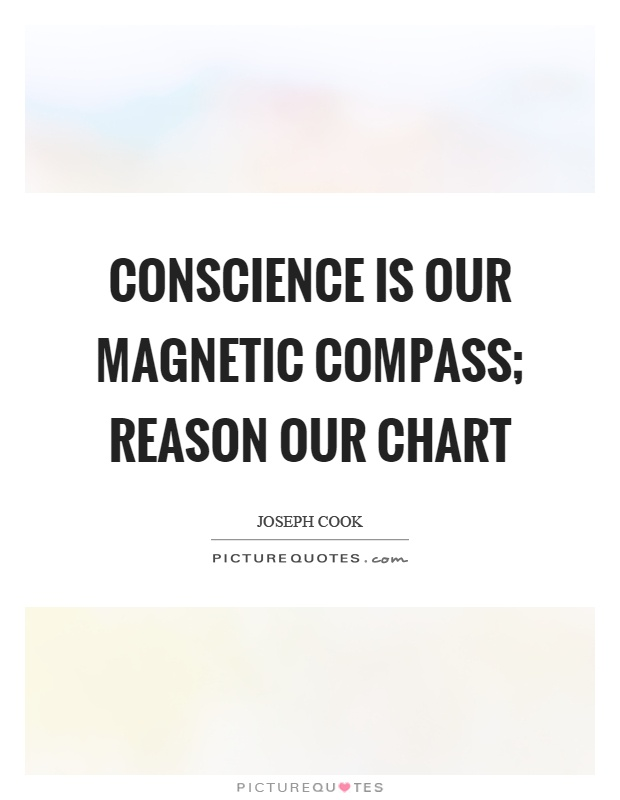 Conscience is our magnetic compass; reason our chart Picture Quote #1