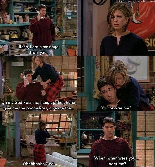 Rach, I got a message from you. Oh my God Ross, no hang up the phone, give me the phone Ross, give me the... You're over me? Ohhhhhhhh God. When, when were you.. under me? Picture Quote #1