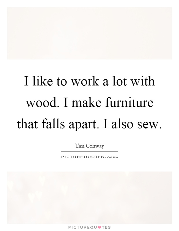 I like to work a lot with wood i make furniture that for Furniture quotes