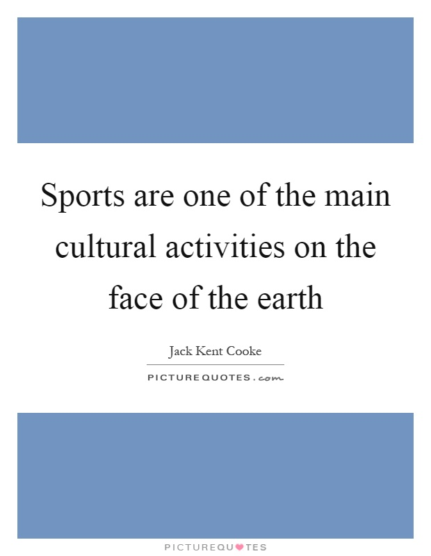 Sports are one of the main cultural activities on the face of the earth Picture Quote #1