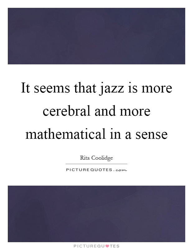 It seems that jazz is more cerebral and more mathematical in a sense Picture Quote #1