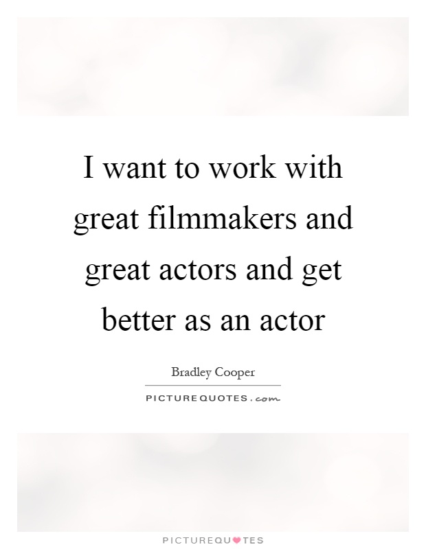 I want to work with great filmmakers and great actors and get better as an actor Picture Quote #1