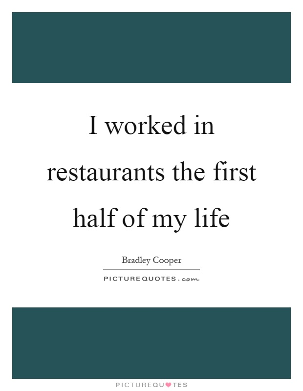 I worked in restaurants the first half of my life Picture Quote #1