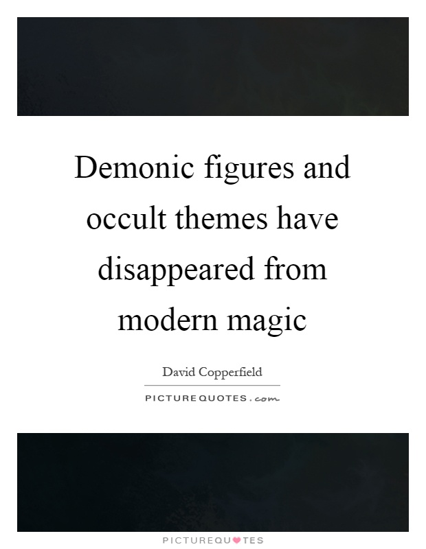 Demonic figures and occult themes have disappeared from modern magic Picture Quote #1