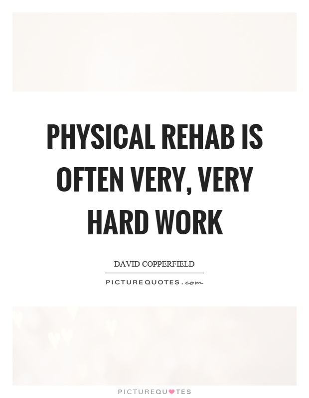 Physical rehab is often very, very hard work Picture Quote #1