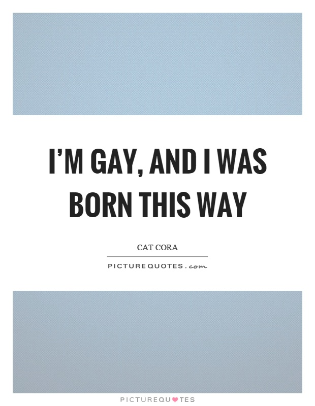 I'm gay, and I was born this way Picture Quote #1