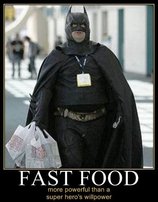 Fast food. More powerful than a super hero's willpower Picture Quote #1