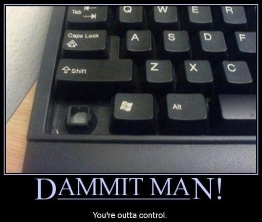 Dammit man! You're outta control Picture Quote #1