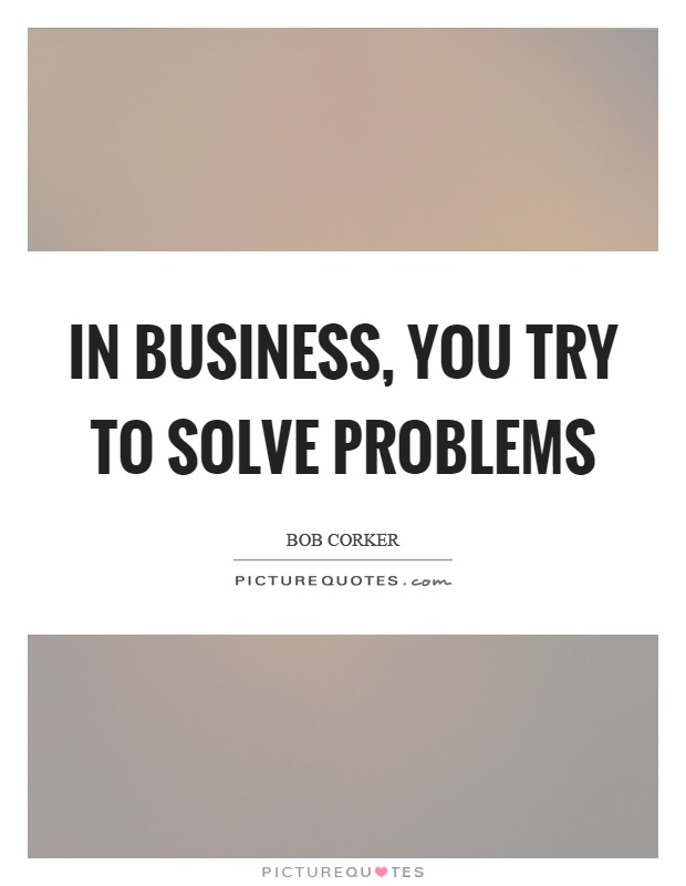 In business, you try to solve problems Picture Quote #1