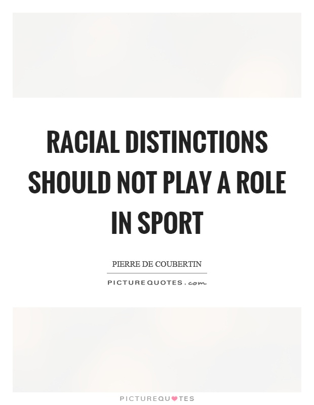 Racial distinctions should not play a role in sport Picture Quote #1