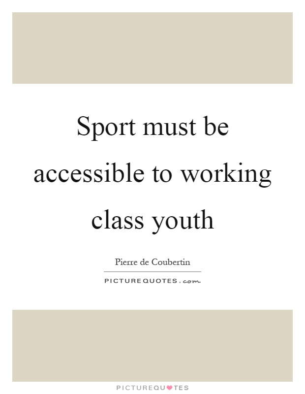 Sport must be accessible to working class youth Picture Quote #1