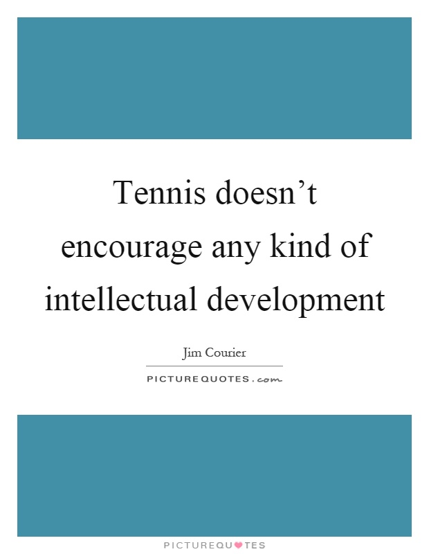Tennis doesn't encourage any kind of intellectual development Picture Quote #1